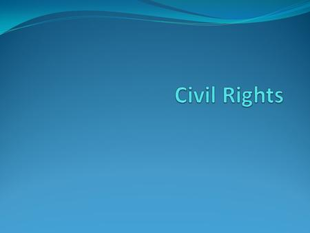 Civil Rights Refers to government-protected rights of individuals against arbitrary or discriminatory treatment by governments or individuals based on.