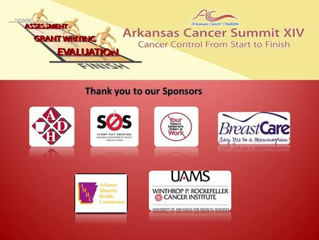 Thank you to our Sponsors. Visit the Exhibitors! American Cancer Society Arkansas Department of Health – BreastCare Arkansas Department of Health – Center.
