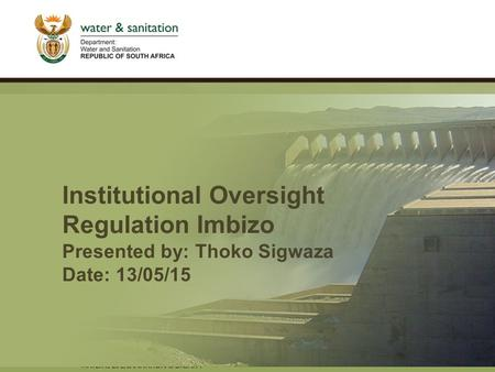PRESENTATION TITLE Presented by: Name Surname Directorate Date Institutional Oversight Regulation Imbizo Presented by: Thoko Sigwaza Date: 13/05/15.