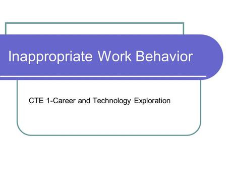 Inappropriate Work Behavior CTE 1-Career and Technology Exploration.