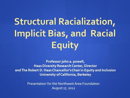 Professor john a. powell, Haas Diversity Research Center, Director and The Robert D. Haas Chancellor's Chair in Equity and Inclusion University of California,