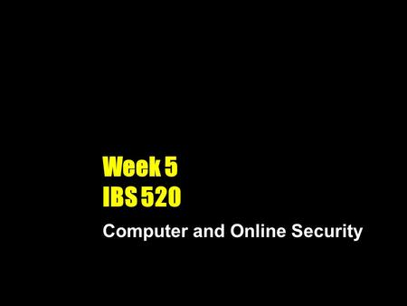 Week 5 IBS 520 Computer and Online Security. <strong>Cybercrime</strong> Online or Internet- based illegal acts What is a computer security risk? Computer crime Any illegal.