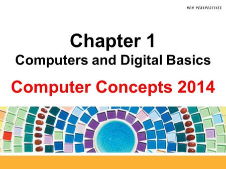 Computer Concepts 2014 Chapter 1 Computers and Digital Basics.