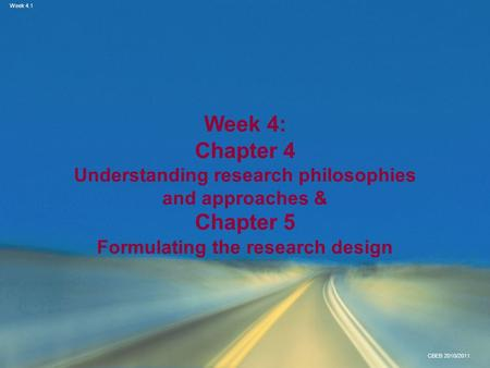 Week 4: Chapter 4 Understanding research philosophies and approaches & Chapter 5 Formulating the research design.