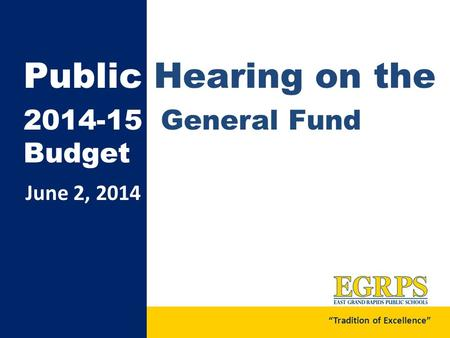"June 2, 2014 Public Hearing on the 2014-15 General Fund Budget ""Tradition of Excellence"""