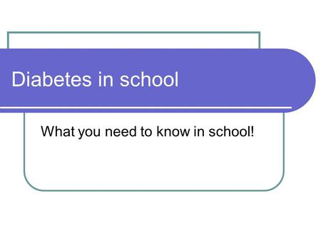 Diabetes in school What you need to know in school!