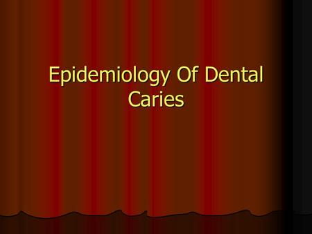 Epidemiology Of Dental Caries Dental Caries Dental caries is an ancient disease; paleontological evidence shows that it has troubled humans from the.