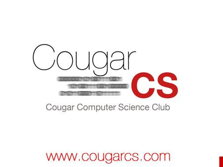 CougarCS. What is CougarCS Official CS Student Organization UH ACM Student Chapter Promotes Computer Science topics and curriculum Social Events Career.