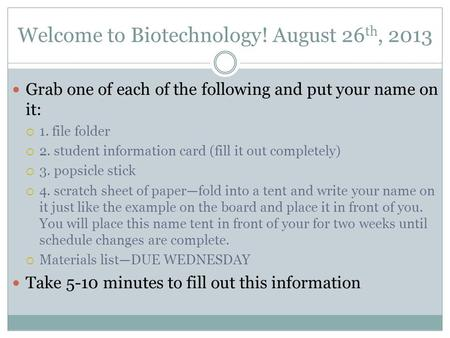 Welcome to Biotechnology! August 26 th, 2013 Grab one of each of the following <strong>and</strong> put your name on it:  1. file folder  2. student information card.