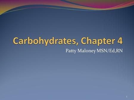 1 Patty Maloney MSN/Ed,RN. Key Concepts Carbohydrate foods provide energy (calories) Carbohydrates are readily available and usually low cost Carbohydrate.