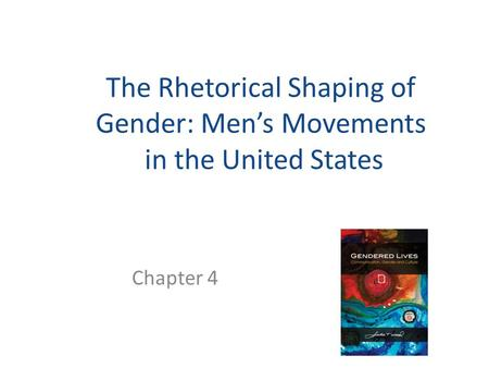 The Rhetorical Shaping of Gender: Men's Movements in the United States Chapter 4.