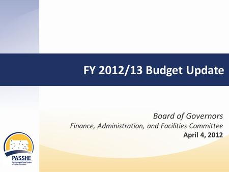 FY 2012/13 Budget Update Board of Governors Finance, Administration, and Facilities Committee April 4, 2012.