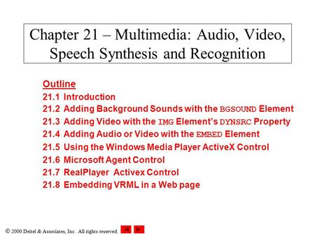  2000 Deitel & Associates, Inc. All rights reserved. Chapter 21 – Multimedia: Audio, Video, Speech Synthesis and Recognition Outline 21.1Introduction.