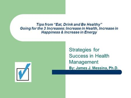 "Tips from ""Eat, Drink and Be Healthy"" Going for the 3 Increases: Increase in Health, Increase in Happiness & Increase in Energy Strategies for Success."