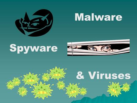 Malware Spyware & Viruses Overview  What does it look like?  What is it?  How can you prevent it?  What can you do about it when you get it?