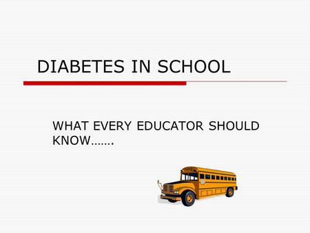 DIABETES IN SCHOOL WHAT EVERY EDUCATOR SHOULD KNOW…….