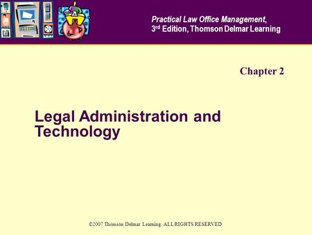 Legal Administration and Technology ©2007 Thomson Delmar Learning. ALL RIGHTS RESERVED. Chapter 2 Practical Law Office Management, 3 rd Edition, Thomson.