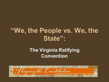 """We, the People vs. We, the State"": The Virginia Ratifying Convention."