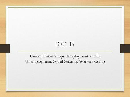 3.01 B Union, Union Shops, Employment at will, Unemployment, Social Security, Workers Comp.
