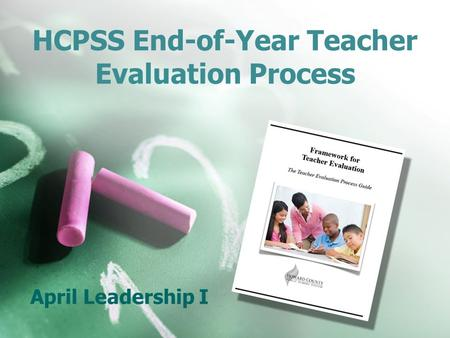 HCPSS End-of-Year Teacher Evaluation Process April Leadership I.