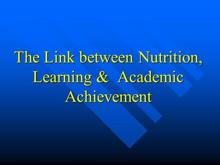 The Link between Nutrition, Learning & Academic Achievement.