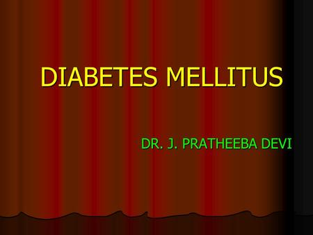 DIABETES MELLITUS DR. J. PRATHEEBA DEVI. Definition Definition Diabetes is a metabolic disorder characterized by raised levels of glucose in the blood.