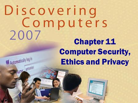 Chapter 11 Computer Security, Ethics and Privacy.