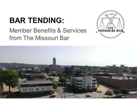 1 BAR TENDING: Member Benefits & Services from The Missouri Bar.