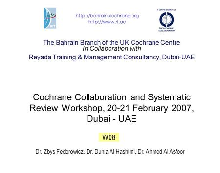 The Bahrain Branch of the UK Cochrane Centre In Collaboration with Reyada Training & Management Consultancy, Dubai-UAE Cochrane Collaboration and Systematic.
