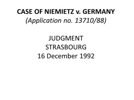 CASE OF NIEMIETZ v. GERMANY (Application no. 13710/88) JUDGMENT STRASBOURG 16 December 1992.