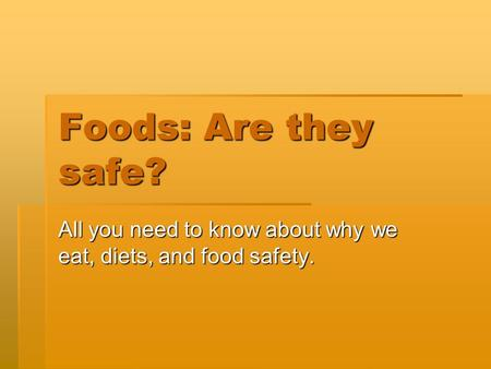 Foods: Are they safe? All you need to know about why we eat, diets, and food safety.