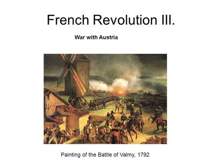 French Revolution III. War with Austria Painting of the Battle of Valmy, 1792.