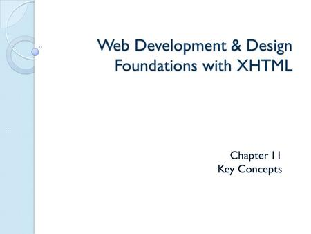 Web Development & Design Foundations with XHTML Chapter 11 Key Concepts.
