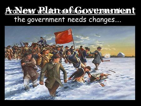 A New Plan of Government Problems would convince citizens that the government needs changes….