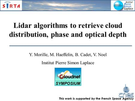 Lidar algorithms to retrieve cloud distribution, phase and optical depth Y. Morille, M. Haeffelin, B. Cadet, V. Noel Institut Pierre Simon Laplace SYMPOSIUM.