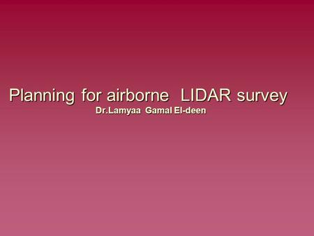 Planning for airborne LIDAR survey Dr.Lamyaa Gamal El-deen.