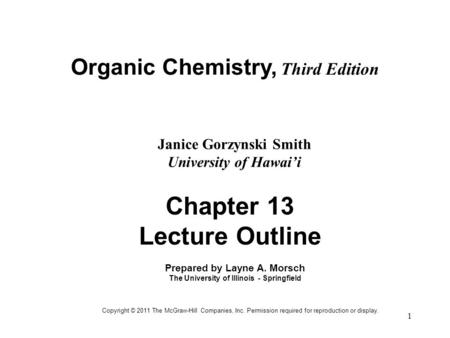 1 Organic Chemistry, Third Edition Janice Gorzynski Smith University of Hawai'i Chapter 13 Lecture Outline Prepared by Layne A. Morsch The University of.