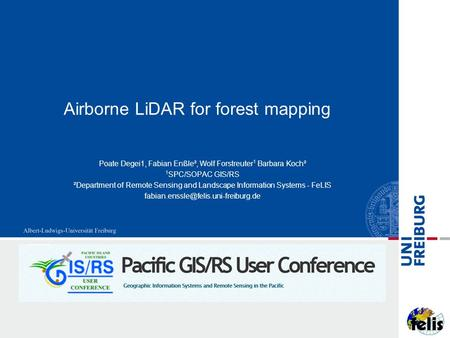 Airborne LiDAR for forest mapping Poate Degei1, Fabian Enßle², Wolf Forstreuter 1 Barbara Koch² 1 SPC/SOPAC GIS/RS ²Department of Remote Sensing and Landscape.
