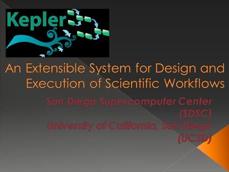  Scientific workflow management system based on Ptolemy II  Allows scientists to visually design and execute scientific workflows  Actor-oriented.