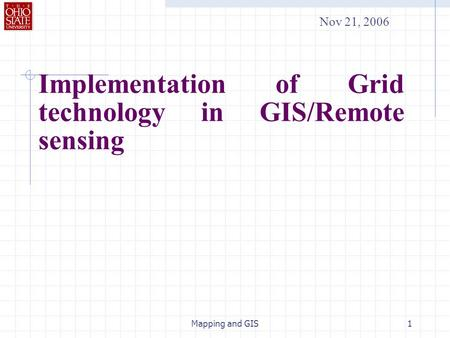 Mapping and GIS1 Implementation of Grid technology in GIS/Remote sensing Nov 21, 2006.
