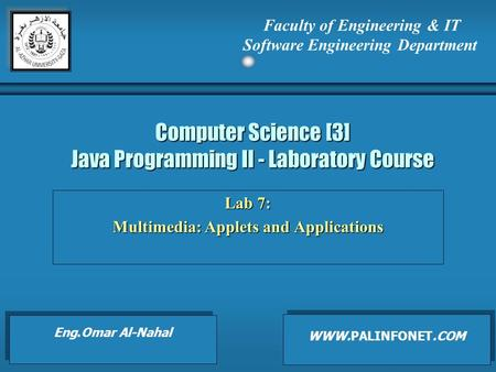 Computer Science [3] Java Programming II - Laboratory Course Lab 7: Multimedia: Applets and Applications Faculty of Engineering & IT Software Engineering.
