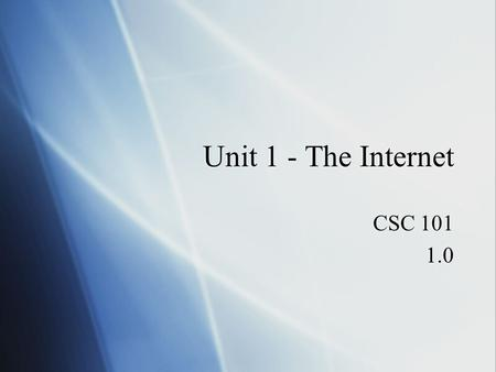 Unit 1 - The Internet CSC 101 1.0 CSC 101 1.0. The Origin of the Internet  ARPANET  Advanced Research Projects Agency Network  Funded by the U.S. government.
