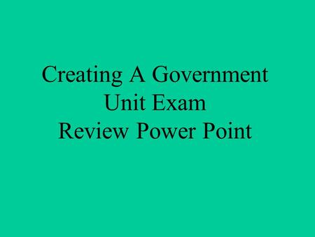 Creating A Government Unit Exam Review Power Point.