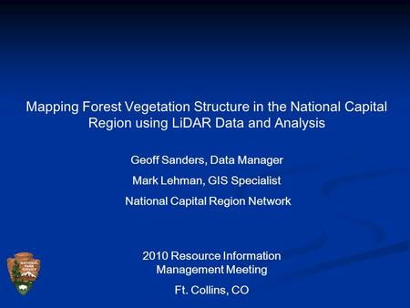 Mapping Forest Vegetation Structure in the National Capital Region using LiDAR Data and Analysis Geoff Sanders, Data Manager Mark Lehman, GIS Specialist.