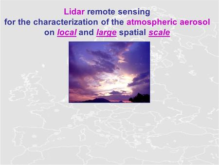 Lidar remote sensing for the characterization of the atmospheric aerosol on local and large spatial scale.