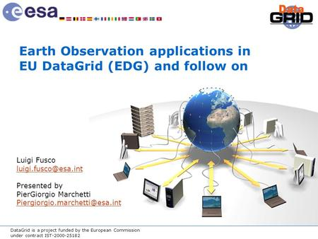 DataGrid is a project funded by the European Commission under contract IST-2000-25182 Earth Observation applications in EU DataGrid (EDG) and follow on.