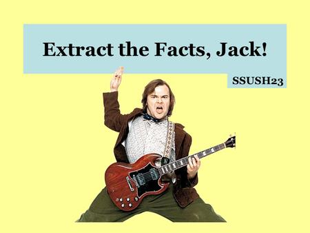 Extract the Facts, Jack! SSUSH23 SSUSH23 – The student will describe and assess the impact of political developments between 1945-1970. a. Describe the.