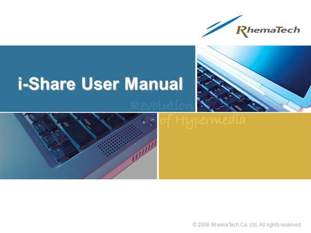 © 2008 RhemaTech Co. Ltd, All rights reserved. i-Share User Manual.