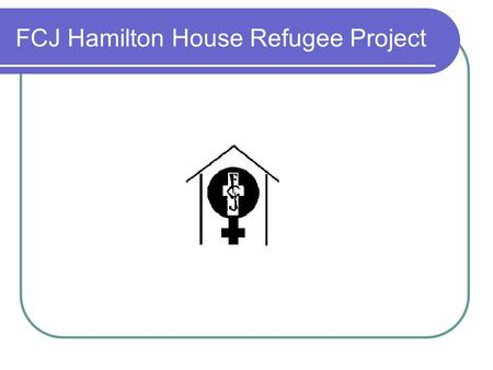 Fcj hamilton house refugee project