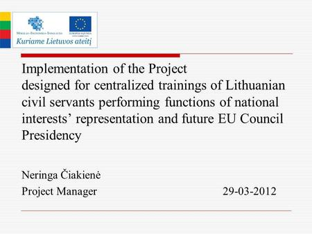 . Implementation of the Project designed for centralized trainings of Lithuanian civil servants performing functions of national interests' representation.